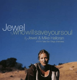 """Who Will Save Your Soul"" was Jewel's first single"