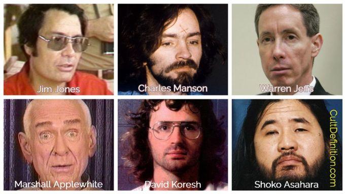Well-known cult leaders: Jim Jones, Charles Manson, Warren Jeffs, Marshall Applewhite, David Koresh, and Shoko Asahara