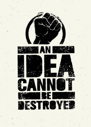 """A raised fist with the words """"an idea cannot be destroyed"""" printed underneath."""
