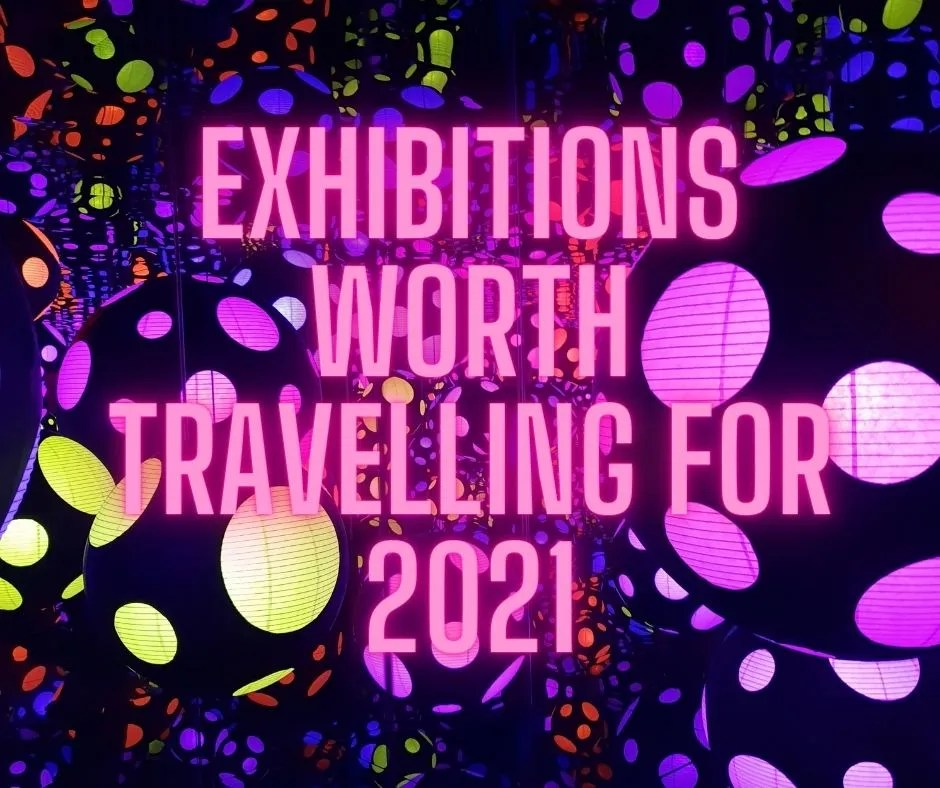Exhibitions Worth Travelling for in 2021