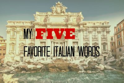 My 5 Favorite Words in Italian