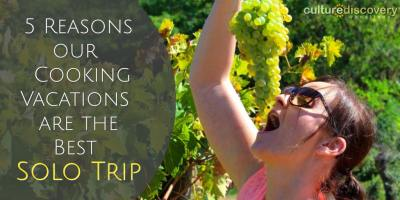 5 Reasons our Cooking Vacations are the Perfect Solo Trip