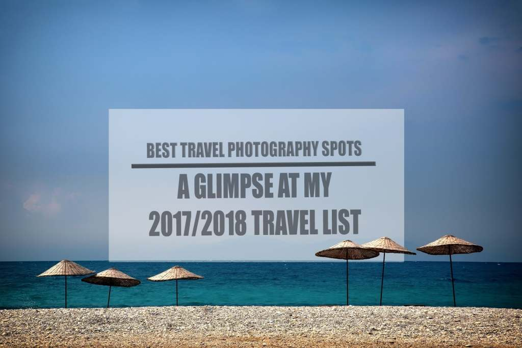 The Best Travel Photography Locations: A Glimpse at my Travel List
