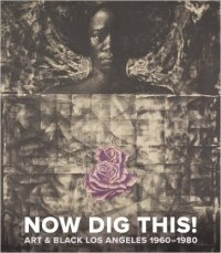 Now Dig This! Art and Black Los Angeles, 1960-1980 catalog