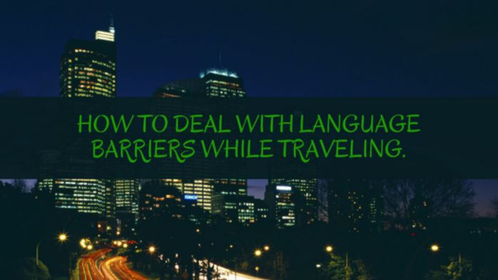 How To Deal With Language Barriers While Traveling