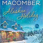 Coming 10/2/2018: Alaskan Holiday: A Novel by Debbie Macomber