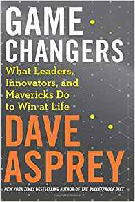 Coming 12/4/2018: Game Changers: What Leaders, Innovators, and Mavericks Do to Win at Life by Dave Aspery