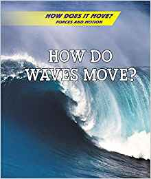How Do Waves Move? (How Does it Move? Forces and Motion) by Avery Elizabeth Hurt