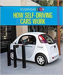 How Self-Driving Cars Work (Everyday STEM) by Ian Chow-Miller