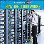 How the Cloud Works (Everyday STEM) by Jeanne Marie Ford