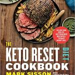 Keto Reset Diet Cookbook:150 Low-Carb, High-Fat Ketogenic Recipes to Boost Weight Loss by Mark Sisson