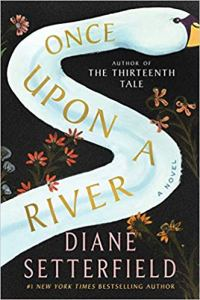 Coming 12/4/2018: Once Upon a River: A Novel by Diane Setterfield