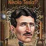 Coming 12/4/2018: Who Was Nikola Tesla by Jim Gigliotti