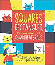 12/24/2018: Squares, Rectangles and Other Quadrilaterals by David A. Adler