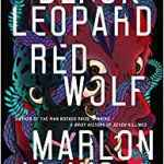 Coming 2/5/2019: Black Leopard, Red Wolf (The Dark Star Trilogy) by Marlon James