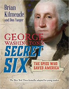 Coming 1/29/2019: George Washington's Secret Six (Young Reader Adaptation) by Brian Kilmeade and Don Yaeger