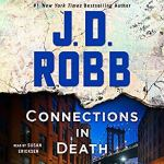 Coming 2/5/2019: Connections in Death: An Eve Dallas Novel, Book 48 by J.D. Robb