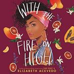 YA: With The Fire On High by Elizabeth Acevedo