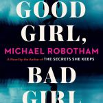 Coming 7/23/2019: Good Girl, Bad Girl: A Novel by Michael Robotham