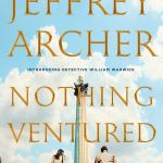 Coming 9/3/2019: Nothing Ventured (William Warwick Novels) by Jeffery Archer