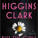 Kiss the Girls and Make Them Cry: A Novel by Mary Higgins Clark