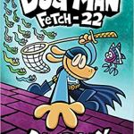 Dog Man: Fetch-22: From the Creator of Captain Underpants (Dog Man #8) by Dav Pilkey
