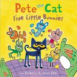 Pete the Cat - Five Little Bunnies by Kimberly & James Dean