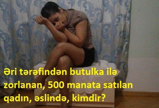 """Əri tərəfindən butulka ilə zorlanan, 500 manata satılan qadının """"əri"""" danışdı - Bakıda dəhşət"""