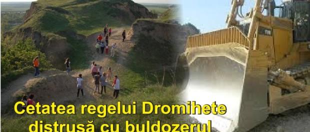Cetatea regelui geto-dac Dromihete a fost distrusă cu buldozerele