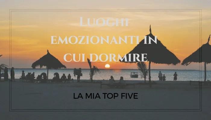 DORMIRE IN LUOGHI EMOZIONANTI: LA MIA TOP FIVE