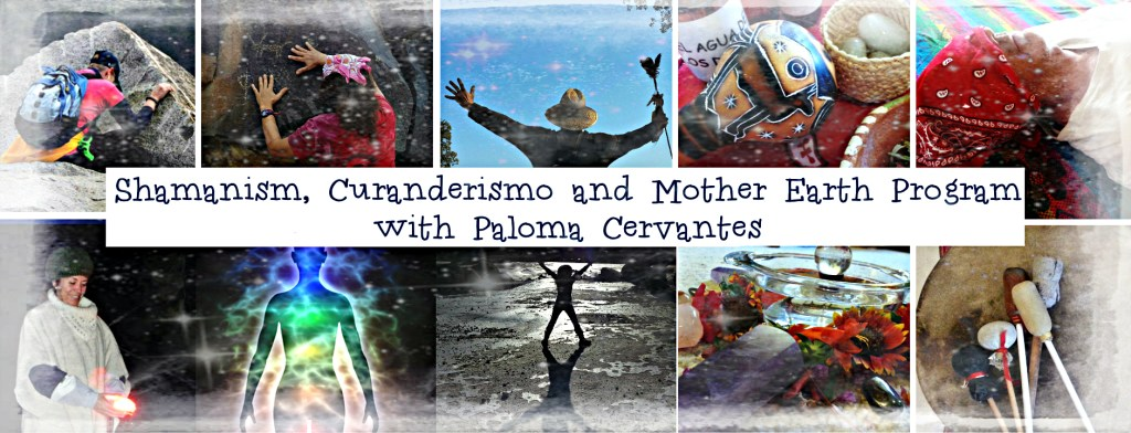 Shamanism, Curanderismo and Mother Earth Program with Paloma Cervantes