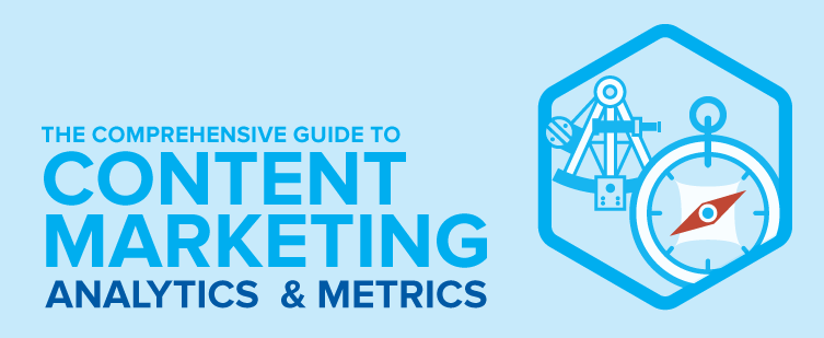 The Comprehensive Guide to Content Marketing Metrics and Analytics