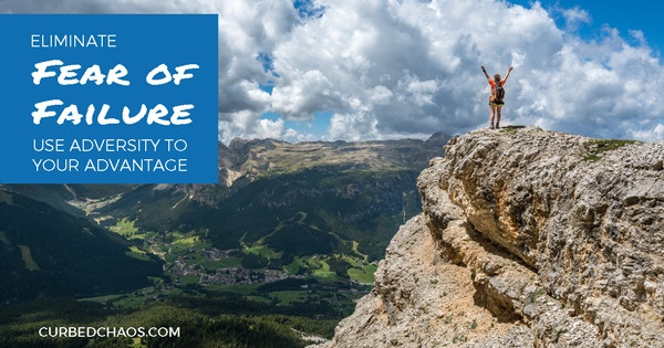 Read more about the article Eliminate Fear of Failure by Using Adversity to Your Advantage