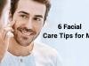 Facial Care tips for men