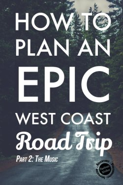 Planning an epic west coast road trip: Part 2 - Road trip music