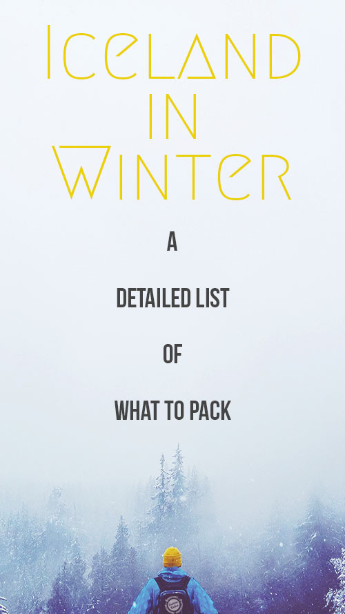 A detailed list to help you decide what to pack for a winter trip to iceland