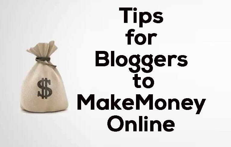 Tips for Bloggers to Make Money Online
