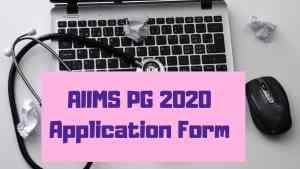 AIIMS PG 2020 Application Form, Final Online Registration