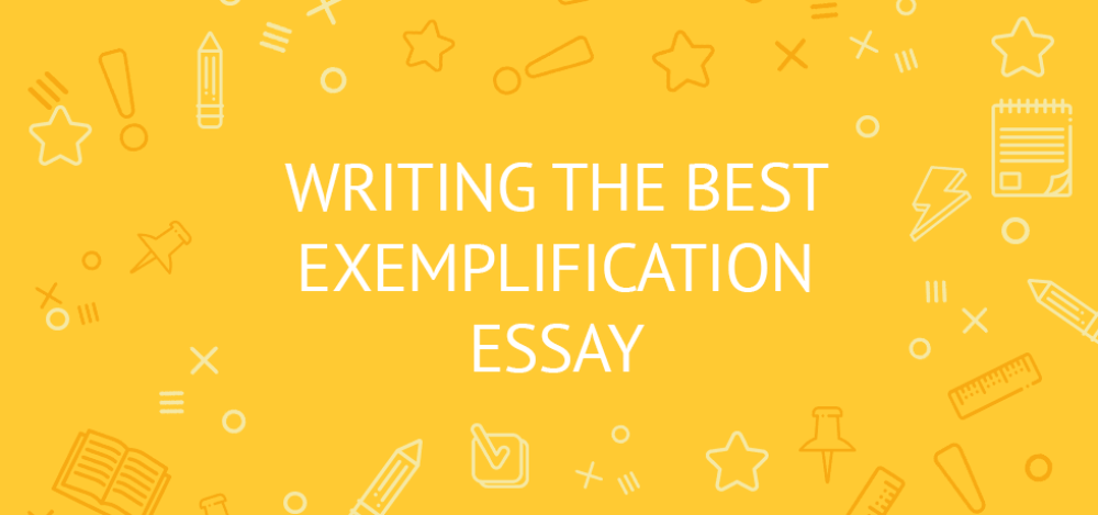 Exemplification Essay Examples, Meaning, Tips/Writing Guidelines