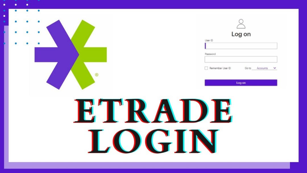 Etrade Sign Up and Login Portal 2021 Latest Update