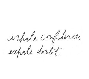 Image of the quote Inhale self-confidence, exhale self-doubt