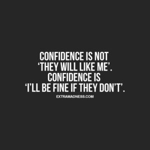Image of the quote Self-confidence is not they will like me, it is I'll be fine if they don't