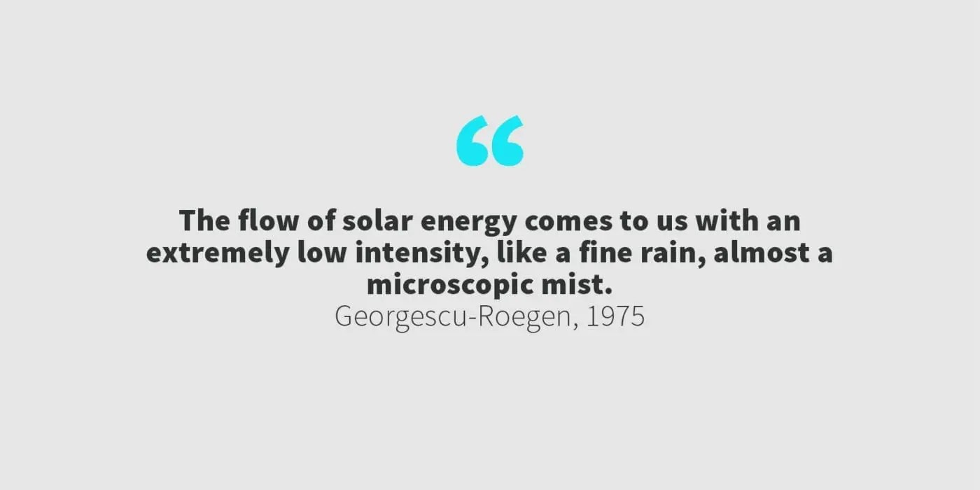 'The flow of solar energy comes to us with an extremely low intensity, like a fine rain, almost a microscopic mist,'