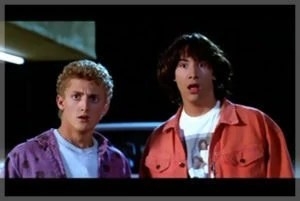 """Bill and Ted say, """"Whoa!"""""""