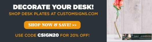 decorate your desk, shop desk plates at customsigns.com, use code csign20 for 20% off