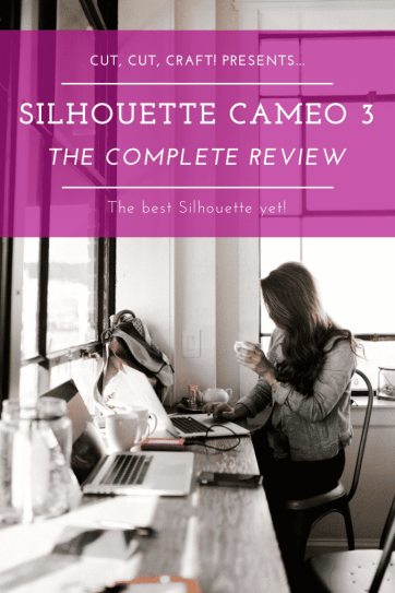 Cut, Cut, Craft! presents the Silhouette Cameo 3 complete review