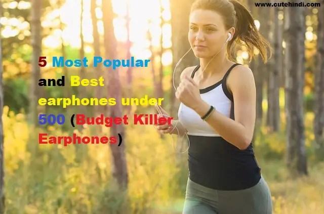 5 Most Popular and Best earphones under 500 (Budget Killer Earphones)