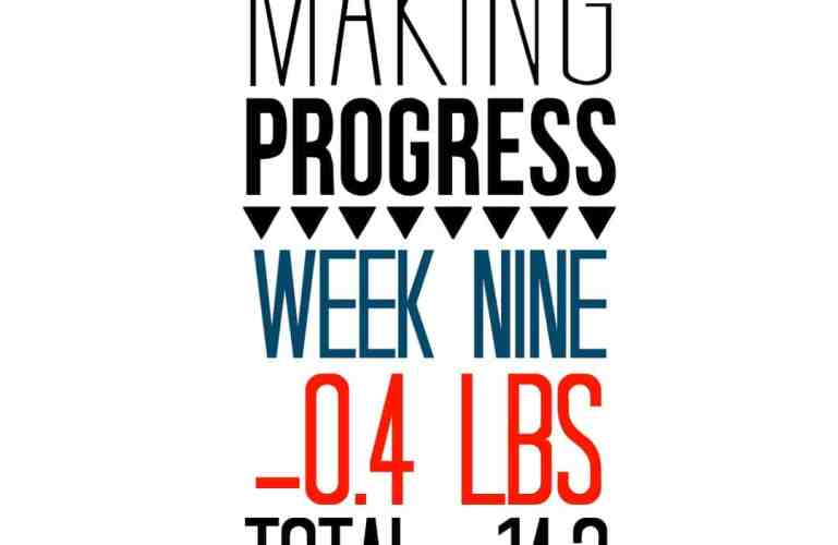 Week 9 Recap: -0.4 pounds