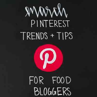 March Pinterest Trends and Tips for Food Bloggers
