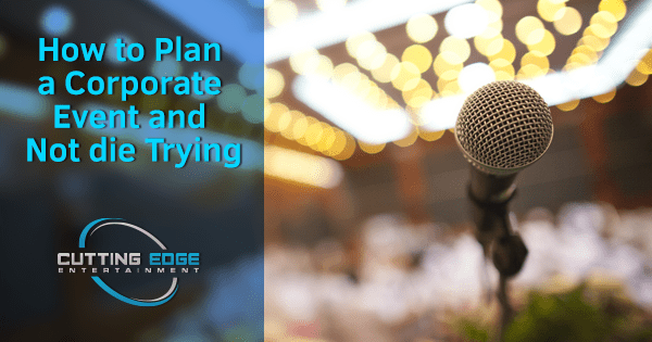 How to Plan a Corporate Event and Not Die Trying